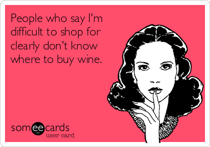 Image result for i'm not hard to shop for wine""